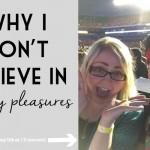 I Don't Believe in Guilty Pleasures