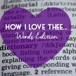 Oh How I Love Thee…Words Edition