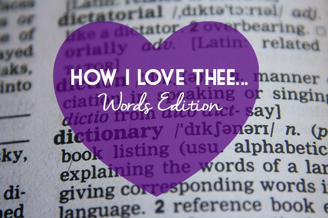 How I Love Thee...Words Edition