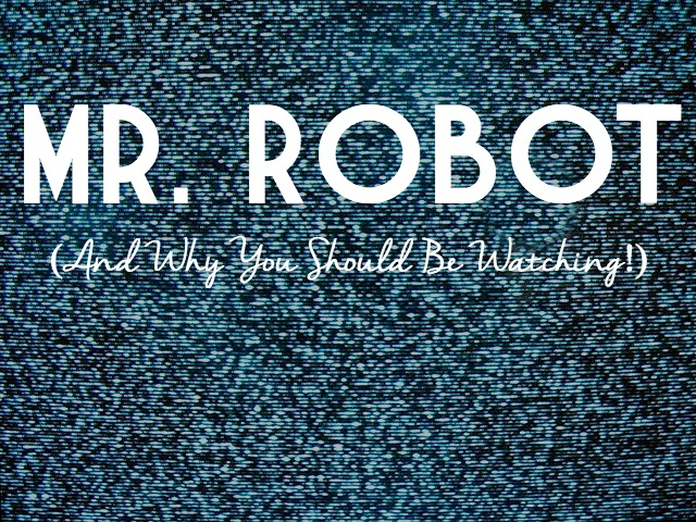 Mr. Robot (And Why You Should Be Watching!)