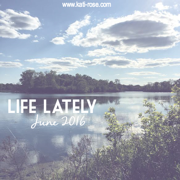 Life Lately: June 2016