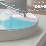 Top 5 Tunes: February 2018 (Plus Bonus Monthly Playlist!)