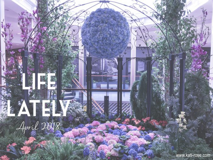 Life Lately April 2018