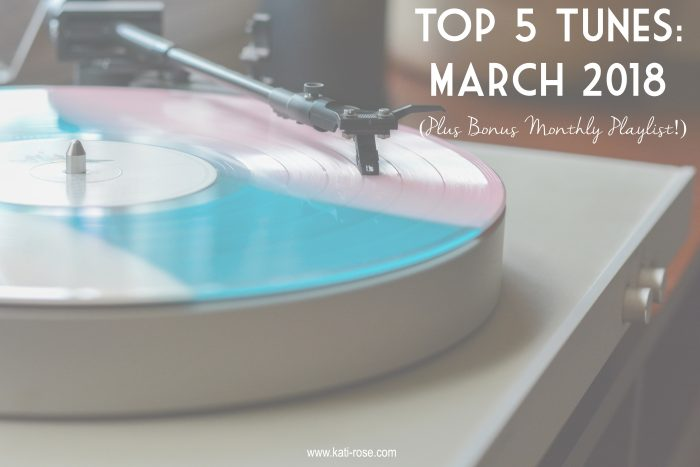 Top 5 Tunes: March 2018 (Plus Bonus Monthly Playlist!)